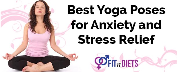 Best Yoga Poses for Stress & Anxiety