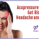 Acupressure Points for headaches and Migraine
